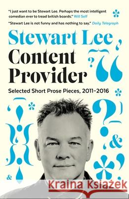 Content Provider: Selected Short Prose Pieces, 2011-2016 Stewart Lee 9780571329038