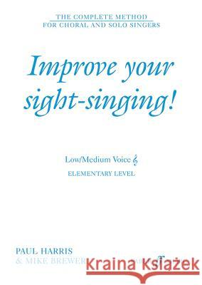 Improve Your Sight-Singing!: Elementary Low / Medium Treble Mike Brewer Paul Harris 9780571517664