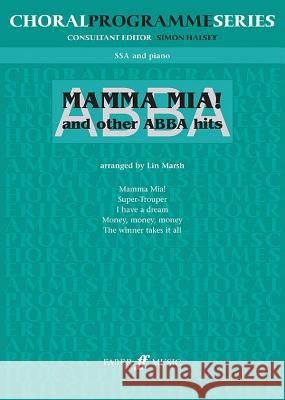ABBA: Mamma Mia and Other ABBA Hits: For Upper Voices Alfred Publishing                        Lin Marsh 9780571522200