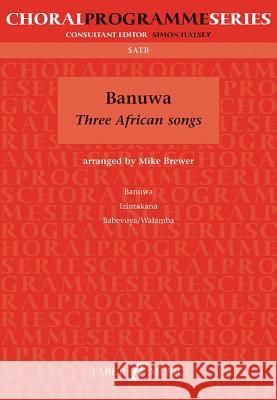 Banuwa: Three African Songs Alfred Publishing                        Mike Brewer 9780571526550