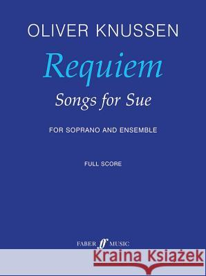 Requiem -- Songs for Sue: For Soprano and Ensemble, Full Score Oliver Knussen 9780571531431