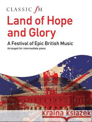 Classic FM -- Land of Hope and Glory: A Festival of Epic British Music  9780571534791