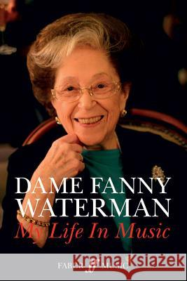 Dame Fanny Waterman -- My Life in Music: Hardcover Book Fanny Waterman 9780571539185 Faber Music Ltd