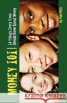 Money 101: 14 Things Every Teen Should Know about Money Pam Pitts Martheus Wade 9780578041339