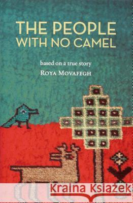 The People with No Camel: Based on a True Story Roya Movafegh 9780578055459