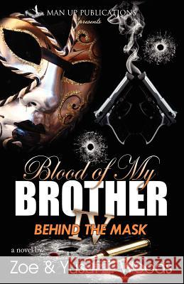 Blood of My Brother IV: Behind the Mask Zoe Woods Yusuf T. Woods 9780578094151