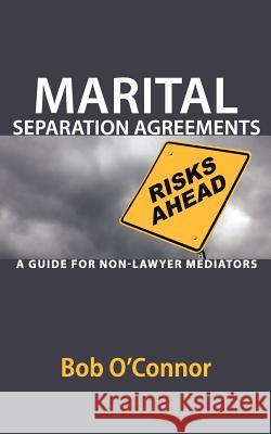 Marital Separation Agreements: A Guide for Non-Lawyer Mediators Bob O'Connor 9780578094397