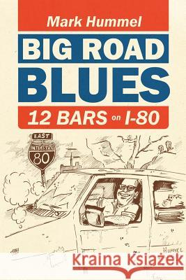 Big Road Blues-12 Bars on I-80 Mark Hummel 9780578097671