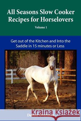 All Seasons Slow Cooker Recipes for Horselovers Debbie L. Overman 9780578098364