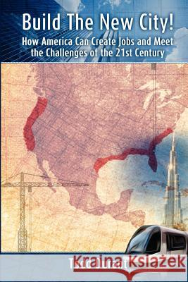 Build the New City: How America Can Create Jobs and Meet the Challenges of the 21st Century Todd Durant 9780578113098