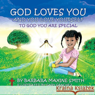 God Loves You and You Love Yourself -To God You Are Special Barbara Maxine Smith 9780578119397