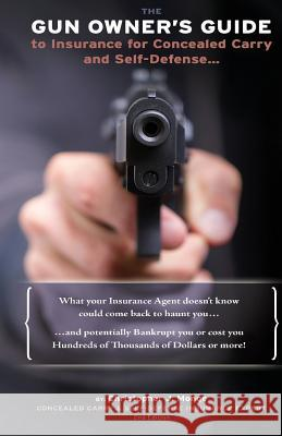 The Gun Owners Guide to Insurance for Concealed Carry and Self-Defense Christopher J. Monge 9780578120355