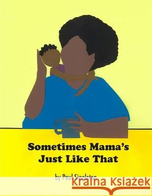 Sometimes Mama's Just Like That Paul Singleton 9780578134253