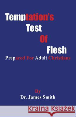 Temptation's Test of Flesh: Tested as Christians James, III Smith 9780578159812