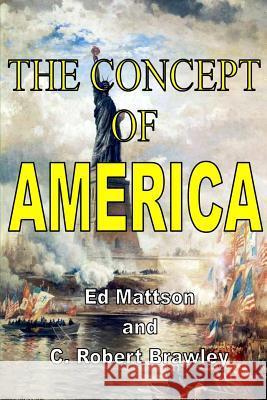 The Concept of America Ed Mattson Robert C 9780578178318