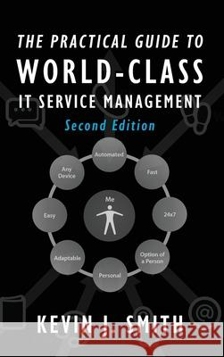 The Practical Guide to World-Class IT Service Management Kevin J. Smith 9780578188980