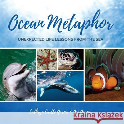 Ocean Metaphor: : Unexpected Life Lessons from the Sea Cathryn Castl Garcia Gui 9780578410418