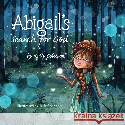 Abigail's Search for God Julie Sneeden Kelly Coulson 9780578415970