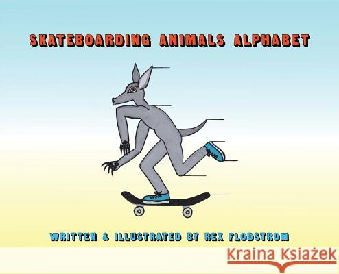 Skateboarding Animals Alphabet Rex Flodstrom 9780578431635