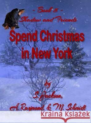 Shadow and Friends Spend Christmas in New York Mary L Schmidt S Jackson A Raymond 9780578448763 M. Schmidt Productions