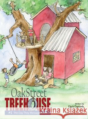 Oak Street Tree House: The Day They Messaged God Dick Daniels Mollie Bozarth 9780578449500