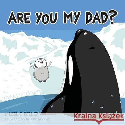Are You My Dad? Leslie S. Kelley Kirk Werner 9780578488967