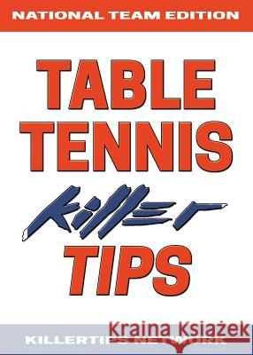 Table Tennis Killer Tips: National Team Edition Killertips Network Lizbeth Sharon Wan Suwito 9780578497976