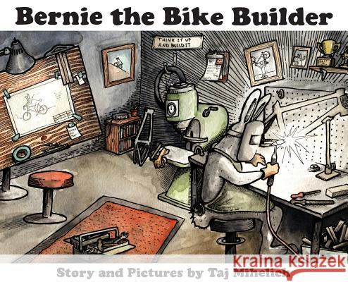 Bernie the Bike Builder Taj L. Mihelich Taj L. Mihelich 9780578501291