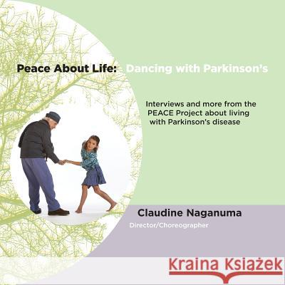 Peace About Life: Dancing with Parkinson's Claudine Naganuma Leventhal David Meadow Kelly 9780578511689