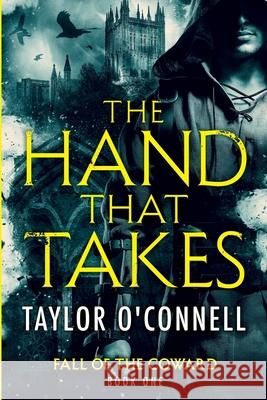 The Hand That Takes Taylor O'Connell 9780578539126
