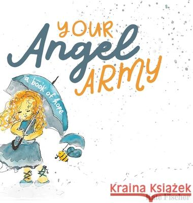 Your Angel Army: A Book of Hope Kate Elizabeth Fischer Kate Elizabeth Fischer 9780578553078