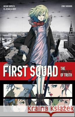 First Squad : The Moment of Truth Aljosha Klimov Misha Shprits Enka Sugihara 9780578599236