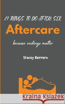 Aftercare: 21 Things to Do After Sex Stacey N. Herrera 9780578746562