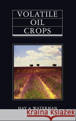 Volatile Oil Crops: Their Biology, Biochemistry and Production Robert K. M. Hay Peter G. Waterman R. K. M. Hay 9780582078673 Longman Scientific and Technical