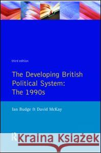 The Developing British Political System: The 1990s Ian Budge David McKay 9780582090972 Longman Publishing Group