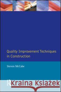 Quality Improvement Techniques in Construction: Principles and Methods Steven Mccabe 9780582307766