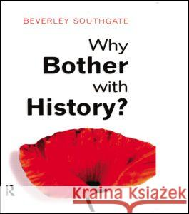 Why Bother with History?: Ancient, Modern and Postmodern Motivations Beverley C. Southgate 9780582423909