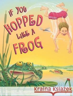 If You Hopped Like a Frog David M. Schwartz James Warhola James Warhol A 9780590098571