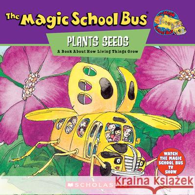 The Magic School Bus Plants Seeds: A Book about How Living Things Grow Scholastic Books                         Patricia Relf Bruce Degan 9780590222969