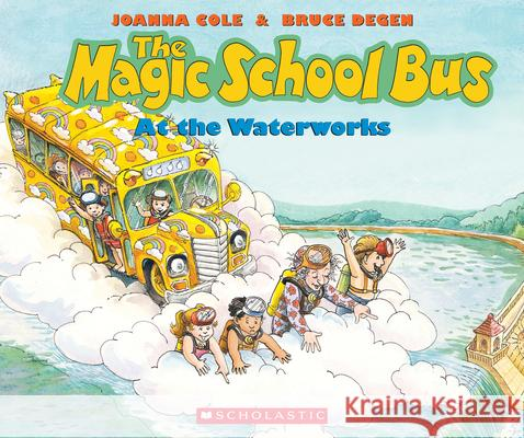 The Magic School Bus at the Waterworks Joanna Cole Bruce Degen 9780590403603