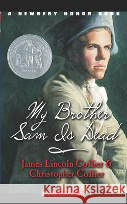 My Brother Sam Is Dead James Lincoln Collier Christopher Collier 9780590427920
