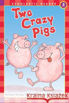 Two Crazy Pigs: Scholastic Reader Level 2 Karen Nagel Brian Schatell 9780590449724