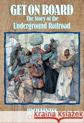 Get on Board: The Story of the Underground Railroad James Haskins 9780590454193