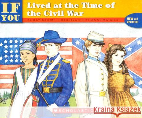 If You Lived at the Time of the Civil War Kay Moore Anni Matsick 9780590454223