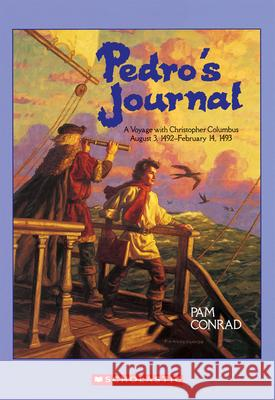 Pedro's Journal: A Voyage with Christopher Columbus August 3, 1492-February 14, 1493 Pam Conrad Peter Koeppen 9780590462068