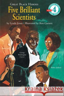 Scholastic Reader Level 4: Great Black Heroes: Five Brilliant Scientists: Five Brilliant Scientists (Level 4) Lynda Jones Ron Garnett 9780590480314