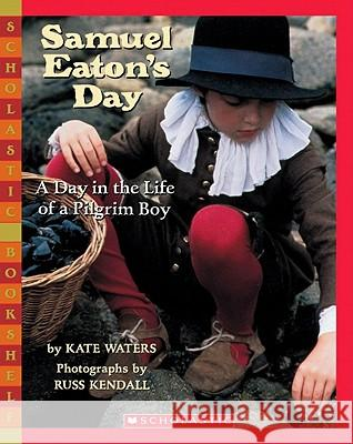 Samuel Eaton's Day: A Day in the Life of a Pilgrim Boy Kate Waters Russ Kendall 9780590480536