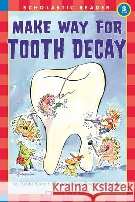 Make Way for Tooth Decay (Scholastic Reader, Level 3) Bobbi Katz Steve Bjorkman 9780590522908