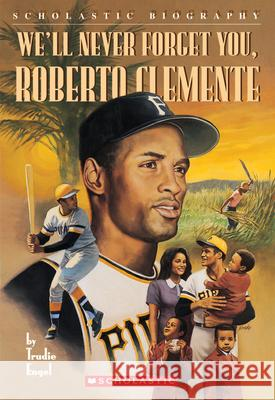 We'll Never Forget You, Roberto Clemente Trudie Engel 9780590688819
