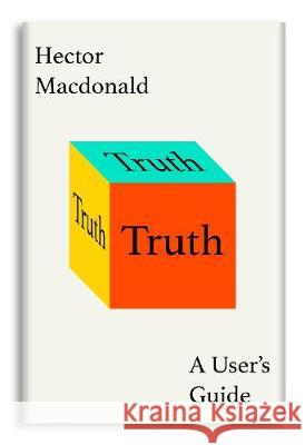 Truth How the Many Sides to Every Story Shape Our Reality Macdonald, Hector 9780593079324